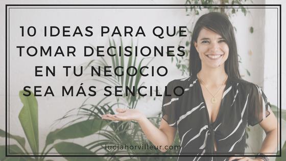 10 ideas que te ayudarán a tomar decisiones sobre tu negocio