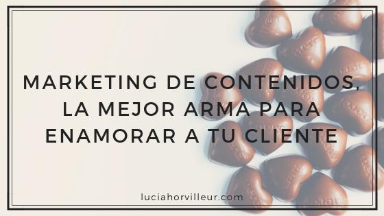 Marketing de contenidos tu mejor arma para enamorar a tu cliente