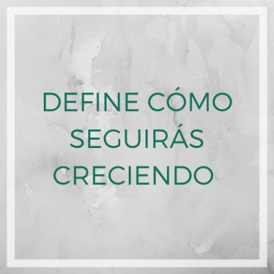 DEFINE CÓMO SEGUIRÁS CRECIENDO